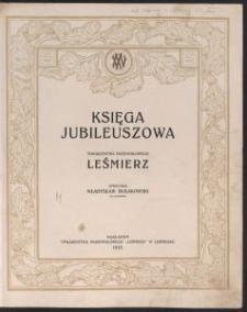Księga jubileuszowa Towarzystwa Przemysłowego Leśmierz : XXV : 1/VII 1888-1/VII 1913 / oprac. Władysław Bułakowski