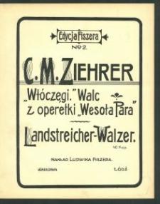 Włóczęgi. Walc z operetki = Landstreicher-Walzer : Wesoła Para [!] / [muzyka] C. M. Ziehrer.